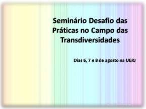 Seminário Desafios das Práticas no Campo das Transdiversidades.
