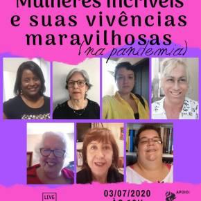 Live: ★ MULHERES INCRÍVEIS & SUAS VIVÊNCIAS MARAVILHOSAS (na pandemia)★